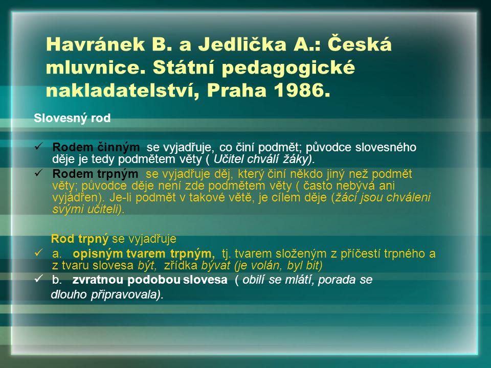 Havránek B. a Jedlička A.: Česká mluvnice. Státní pedagogické nakladatelství, Praha 1986. Slovesný rod Rodem činným se vyjadřuje, co činí podmět; půvo