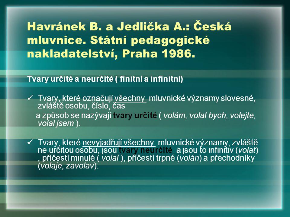Havránek B. a Jedlička A.: Česká mluvnice. Státní pedagogické nakladatelství, Praha 1986. Tvary určité a neurčité ( finitní a infinitní) Tvary, které