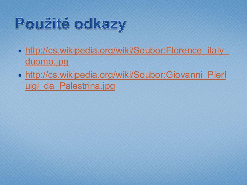  http://cs.wikipedia.org/wiki/Soubor:Florence_italy_ duomo.jpg http://cs.wikipedia.org/wiki/Soubor:Florence_italy_ duomo.jpg  http://cs.wikipedia.or