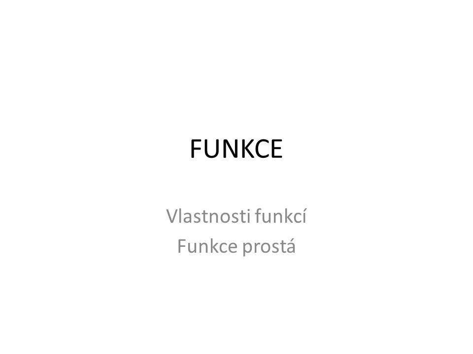 FUNKCE Vlastnosti funkcí Funkce prostá