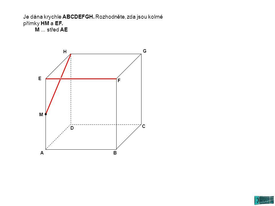 Je dána krychle ABCDEFGH. Rozhodněte, zda jsou kolmé přímky HM a EF. M... střed AE AB C D E G H M F