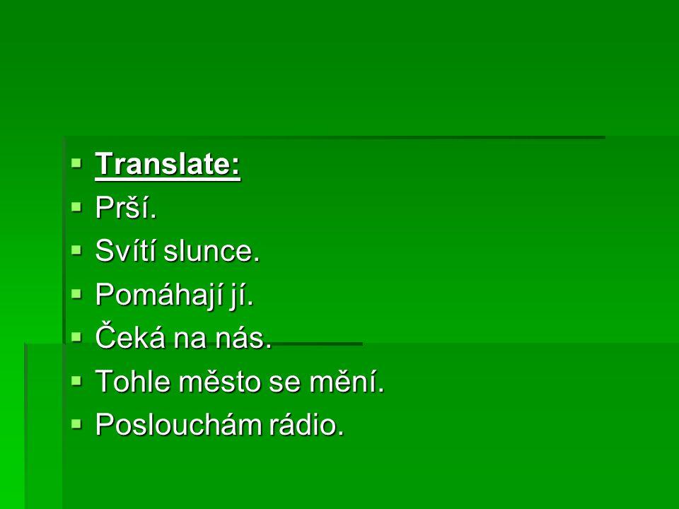  Translate:  Prší. Svítí slunce.  Pomáhají jí.
