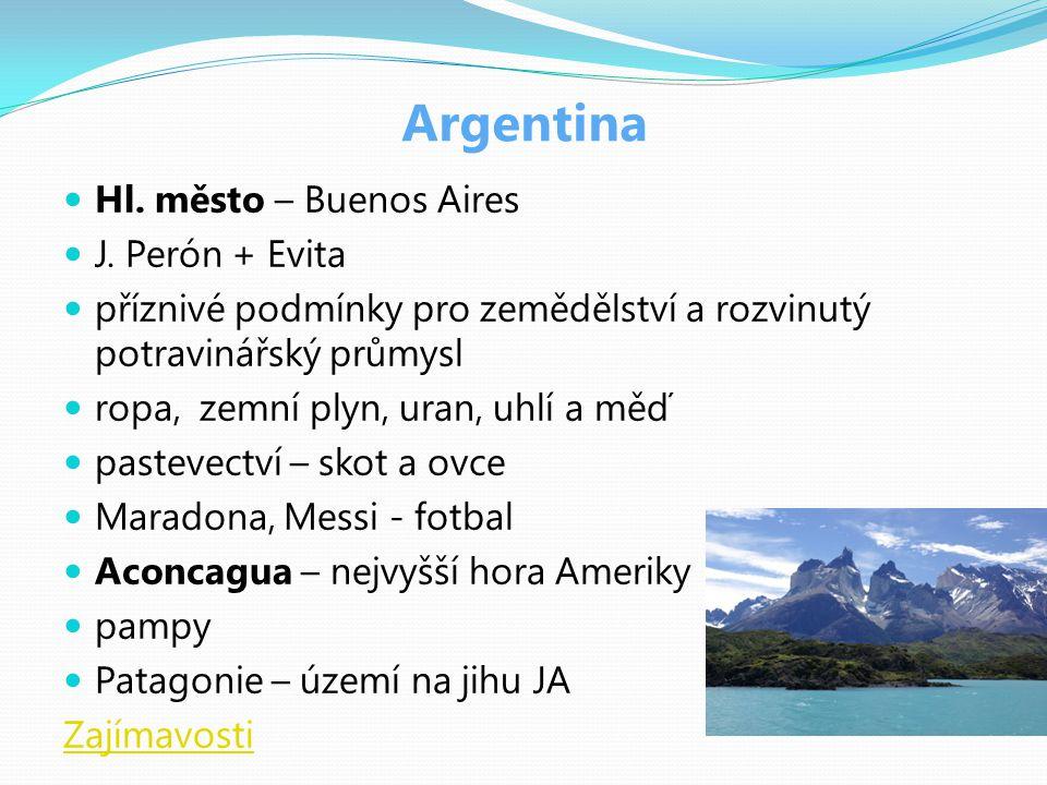 Argentina Hl. město – Buenos Aires J. Perón + Evita příznivé podmínky pro zemědělství a rozvinutý potravinářský průmysl ropa, zemní plyn, uran, uhlí a
