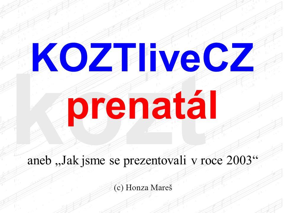 "kozt KOZTliveCZ prenatál aneb ""Jak jsme se prezentovali v roce 2003 (c) Honza Mareš"