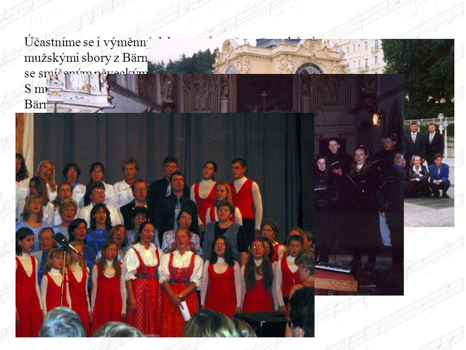 Účastníme se i výměnných koncertů např. s německými mužskými sbory z Bärnau, Parksteinu a Flossenbürgu nebo se smíšeným pěveckým sborem Labyrint z Pra