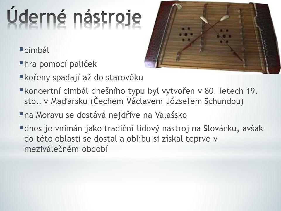  cimbál  hra pomocí paliček  kořeny spadají až do starověku  koncertní cimbál dnešního typu byl vytvořen v 80. letech 19. stol. v Maďarsku (Čechem