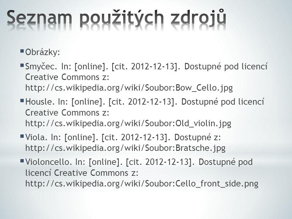  Obrázky:  Smyčec. In: [online]. [cit. 2012-12-13]. Dostupné pod licencí Creative Commons z: http://cs.wikipedia.org/wiki/Soubor:Bow_Cello.jpg  Hou