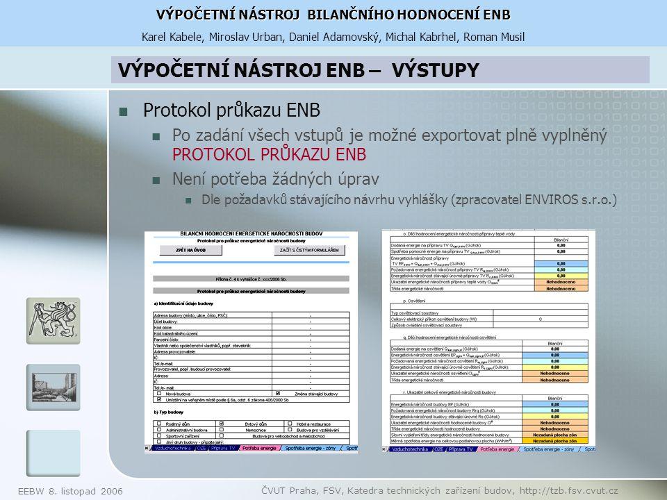 EEBW 8. listopad 2006 ČVUT Praha, FSV, Katedra technických zařízení budov, http://tzb.fsv.cvut.cz VÝPOČETNÍ NÁSTROJ ENB – VÝSTUPY Protokol průkazu ENB
