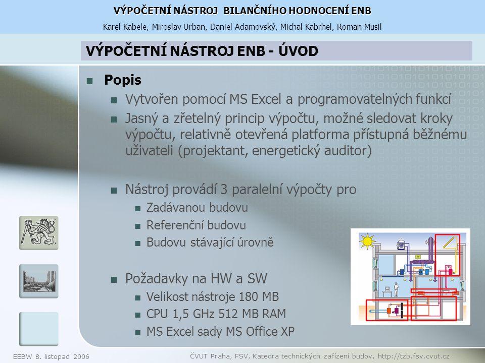 EEBW 8. listopad 2006 ČVUT Praha, FSV, Katedra technických zařízení budov, http://tzb.fsv.cvut.cz VÝPOČETNÍ NÁSTROJ ENB - ÚVOD Popis Vytvořen pomocí M