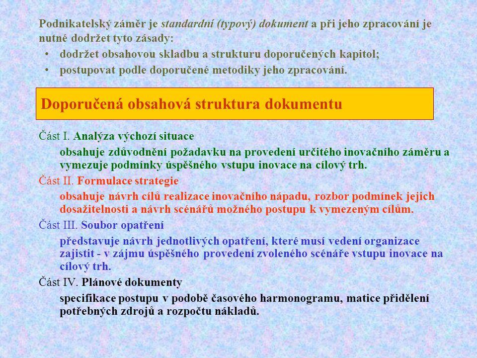 Doporučená obsahová struktura dokumentu Část I. Analýza výchozí situace obsahuje zdůvodnění požadavku na provedení určitého inovačního záměru a vymezu