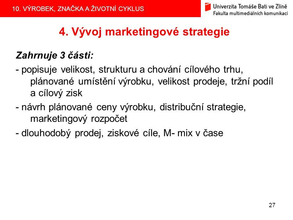 10. VÝROBEK, ZNAČKA A ŽIVOTNÍ CYKLUS 27 4. Vývoj marketingové strategie Zahrnuje 3 části: - popisuje velikost, strukturu a chování cílového trhu, plán