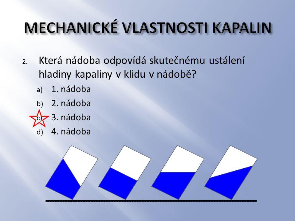 2. Která nádoba odpovídá skutečnému ustálení hladiny kapaliny v klidu v nádobě? a) 1. nádoba b) 2. nádoba c) 3. nádoba d) 4. nádoba