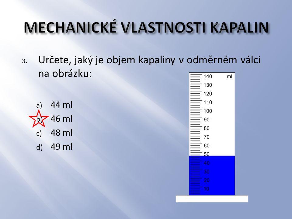 3. Určete, jaký je objem kapaliny v odměrném válci na obrázku: a) 44 ml b) 46 ml c) 48 ml d) 49 ml
