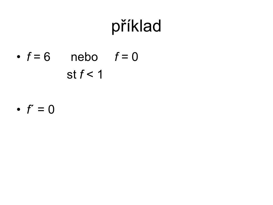příklad f = 6 nebo f = 0 st f < 1 f´ = 0