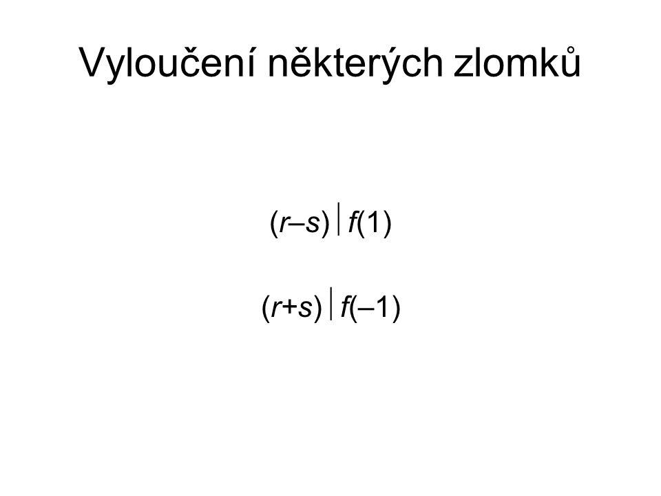 Vyloučení některých zlomků (r–s)  f(1) (r+s)  f(–1)