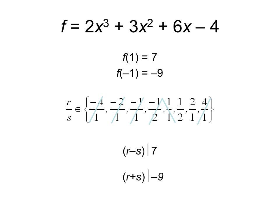 f = 2x 3 + 3x 2 + 6x – 4 f(1) = 7 f(–1) = –9 (r–s)  7 (r+s)  –9