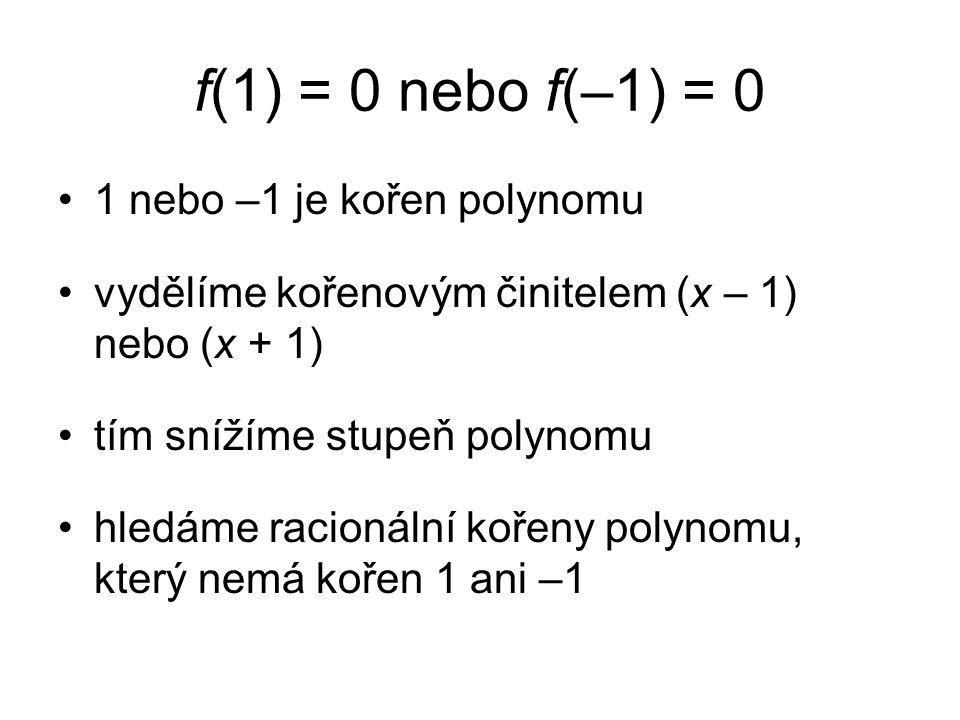 Kořeny normovaného polynomu f = x 6 – 6x 5 + 9x 4 + 8x 3 – 24x 2 + 16 r  16 s  1 kořeny mohou být pouze celá čísla ±1, ±2, ±4, ±8, ±16