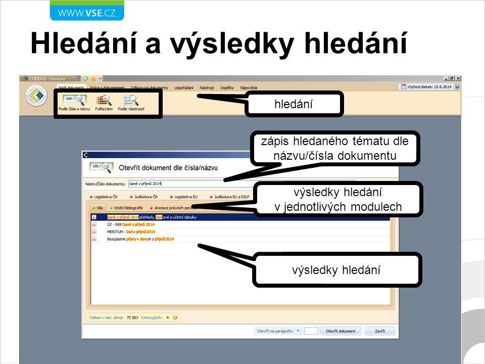 Hledání a výsledky hledání hledání zápis hledaného tématu dle názvu/čísla dokumentu výsledky hledání v jednotlivých modulech výsledky hledání