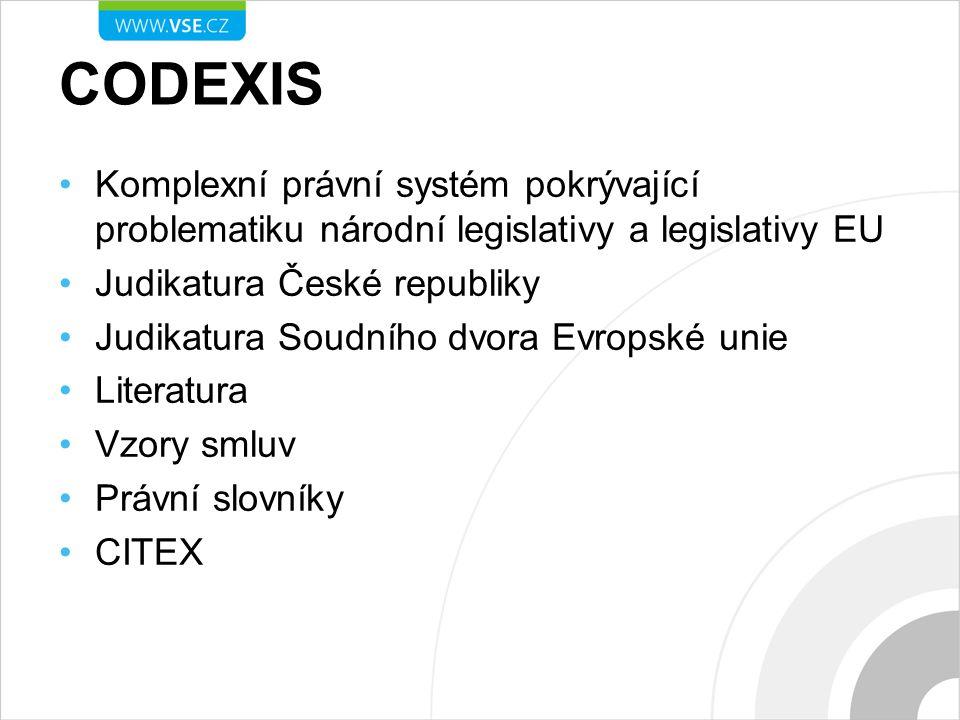 CODEXIS Komplexní právní systém pokrývající problematiku národní legislativy a legislativy EU Judikatura České republiky Judikatura Soudního dvora Evropské unie Literatura Vzory smluv Právní slovníky CITEX