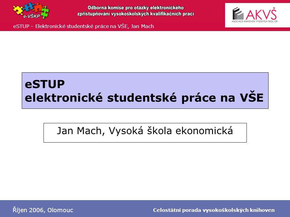 eSTUP – Elektronické studentské práce na VŠE, Jan Mach Říjen 2006, Olomouc Celostátní porada vysokoškolských knihoven Zadání -Koncem března byl ustanoven prorektorem pro studijní a pedagogickou činnost speciální tým 47b odpovědný za výběr a implementaci systému elektronického sběru dat a přípravu podkladů pro Vnitřní předpisy.