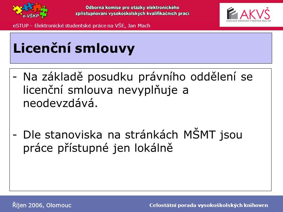 eSTUP – Elektronické studentské práce na VŠE, Jan Mach Říjen 2006, Olomouc Celostátní porada vysokoškolských knihoven Licenční smlouvy -Na základě posudku právního oddělení se licenční smlouva nevyplňuje a neodevzdává.