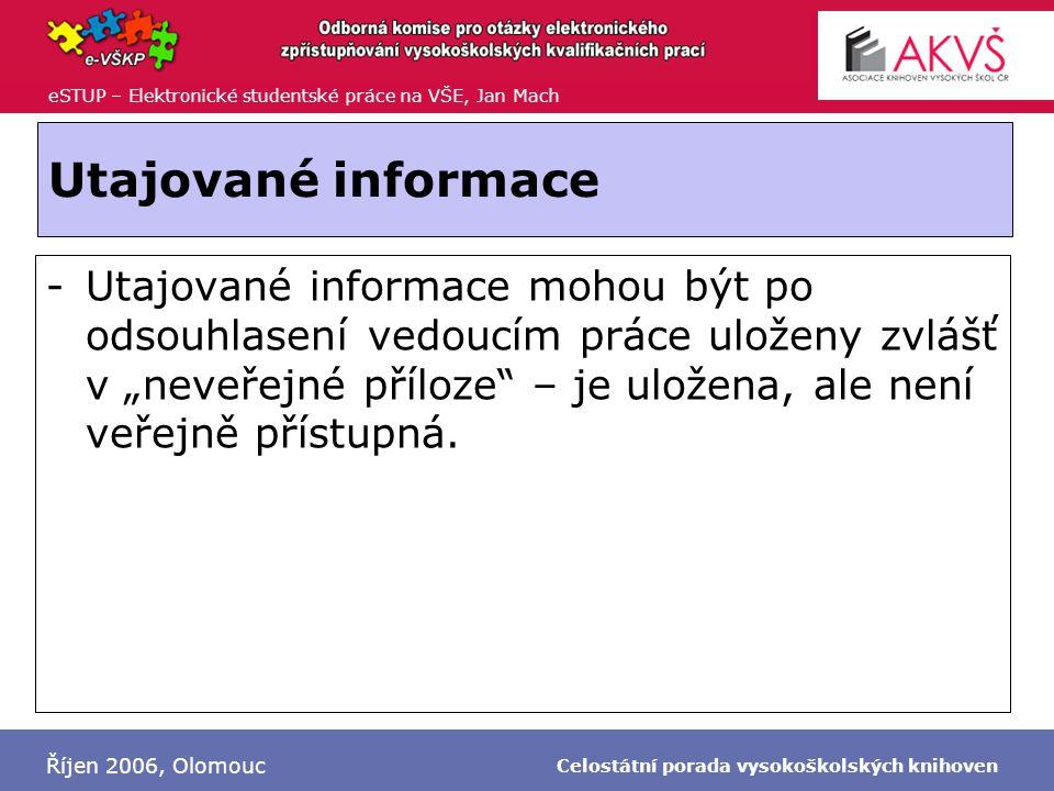 """eSTUP – Elektronické studentské práce na VŠE, Jan Mach Říjen 2006, Olomouc Celostátní porada vysokoškolských knihoven Utajované informace -Utajované informace mohou být po odsouhlasení vedoucím práce uloženy zvlášť v """"neveřejné příloze – je uložena, ale není veřejně přístupná."""