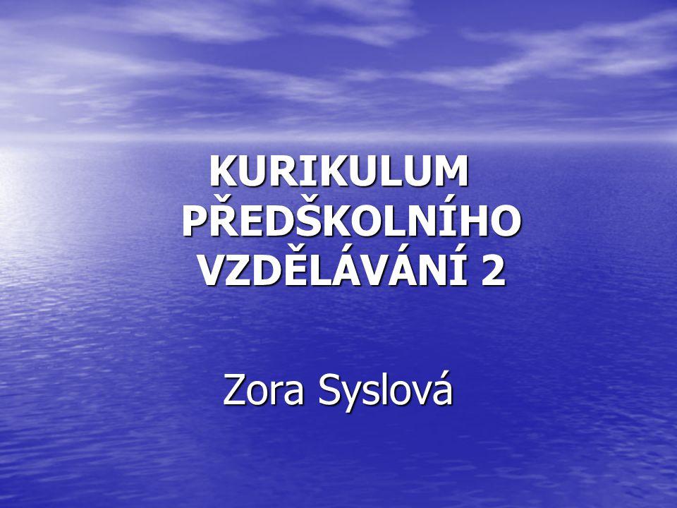 KURIKULUM PŘEDŠKOLNÍHO VZDĚLÁVÁNÍ 2 Zora Syslová