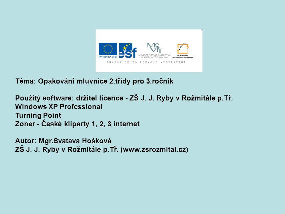 Téma: Opakování mluvnice 2.třídy pro 3.ročník Použitý software: držitel licence - ZŠ J.