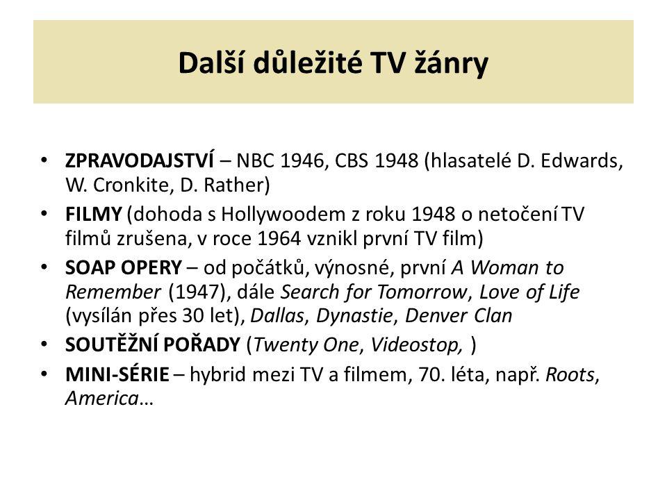 Další důležité TV žánry ZPRAVODAJSTVÍ – NBC 1946, CBS 1948 (hlasatelé D. Edwards, W. Cronkite, D. Rather) FILMY (dohoda s Hollywoodem z roku 1948 o ne