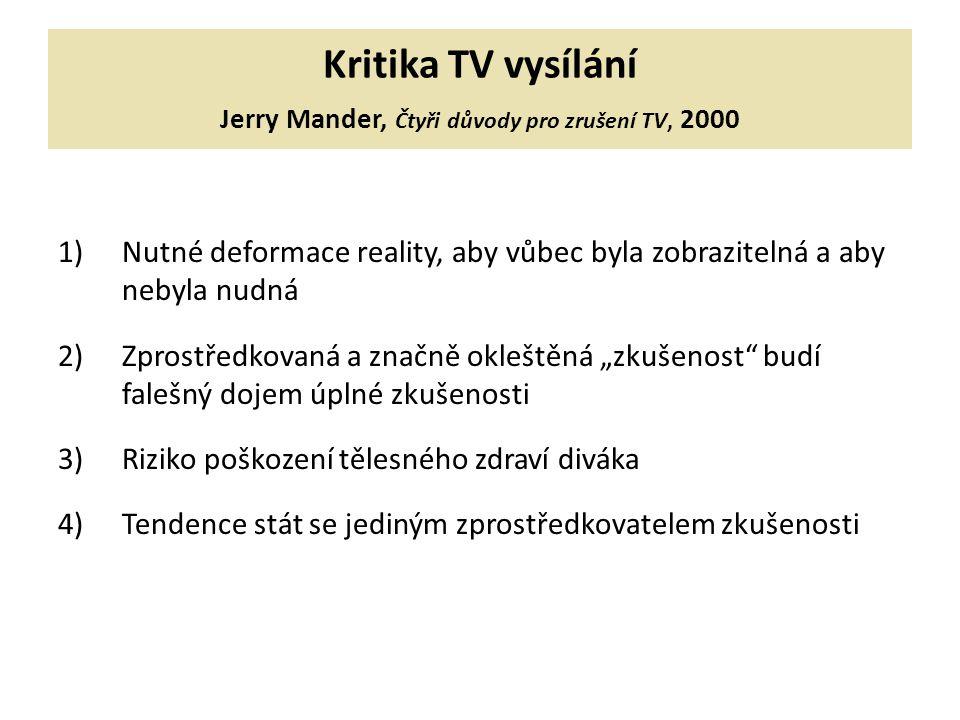 Kritika TV vysílání Jerry Mander, Čtyři důvody pro zrušení TV, 2000 1)Nutné deformace reality, aby vůbec byla zobrazitelná a aby nebyla nudná 2)Zprost