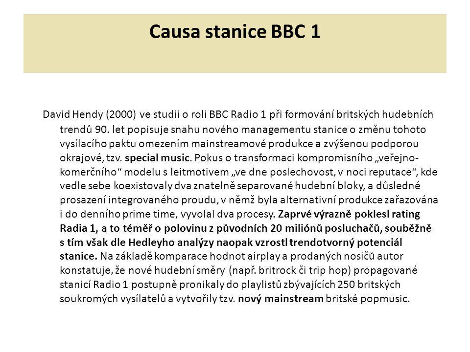 Causa stanice BBC 1 David Hendy (2000) ve studii o roli BBC Radio 1 při formování britských hudebních trendů 90. let popisuje snahu nového managementu