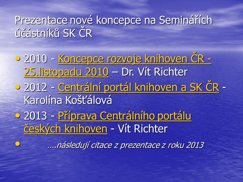 Prezentace nové koncepce na Seminářích účástníků SK ČR 2010 - Koncepce rozvoje knihoven ČR - 25.listopadu 2010 – Dr. Vít Richter 2010 - Koncepce rozvo