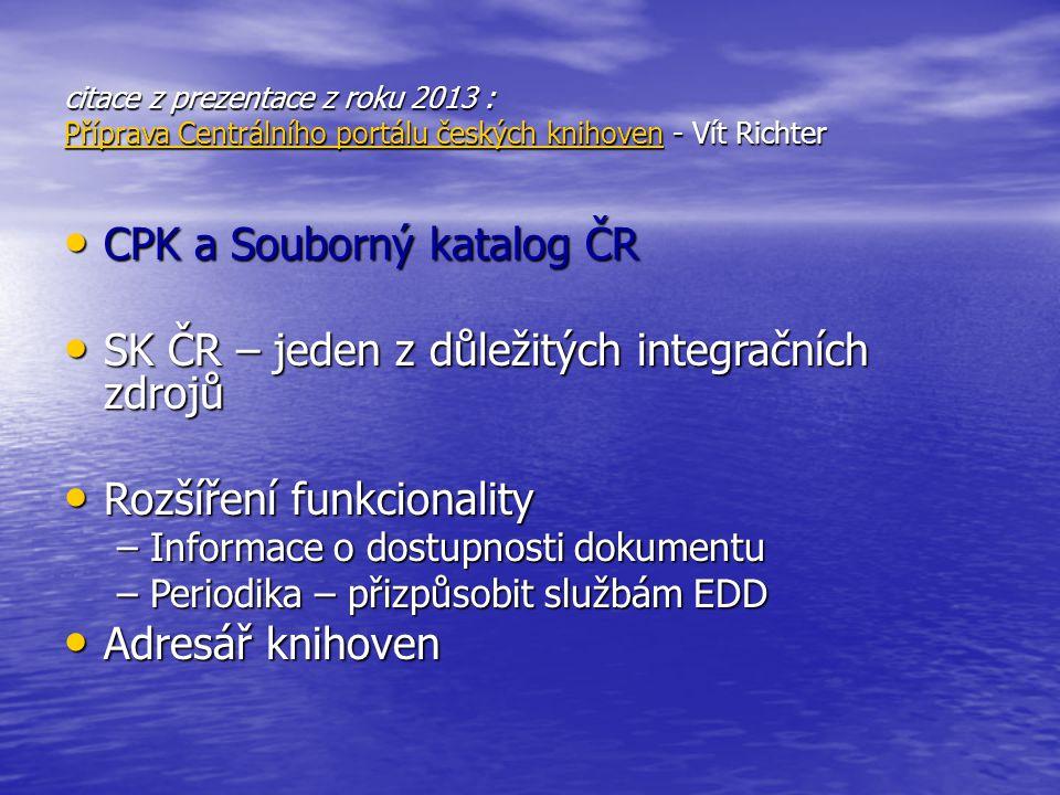 CPK a Souborný katalog ČR CPK a Souborný katalog ČR SK ČR – jeden z důležitých integračních zdrojů SK ČR – jeden z důležitých integračních zdrojů Rozš