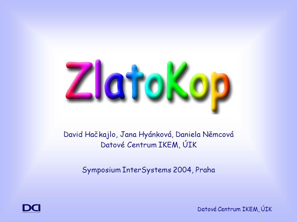 Datové Centrum IKEM, ÚIK David Hačkajlo, Jana Hyánková, Daniela Němcová Datové Centrum IKEM, ÚIK Symposium InterSystems 2004, Praha