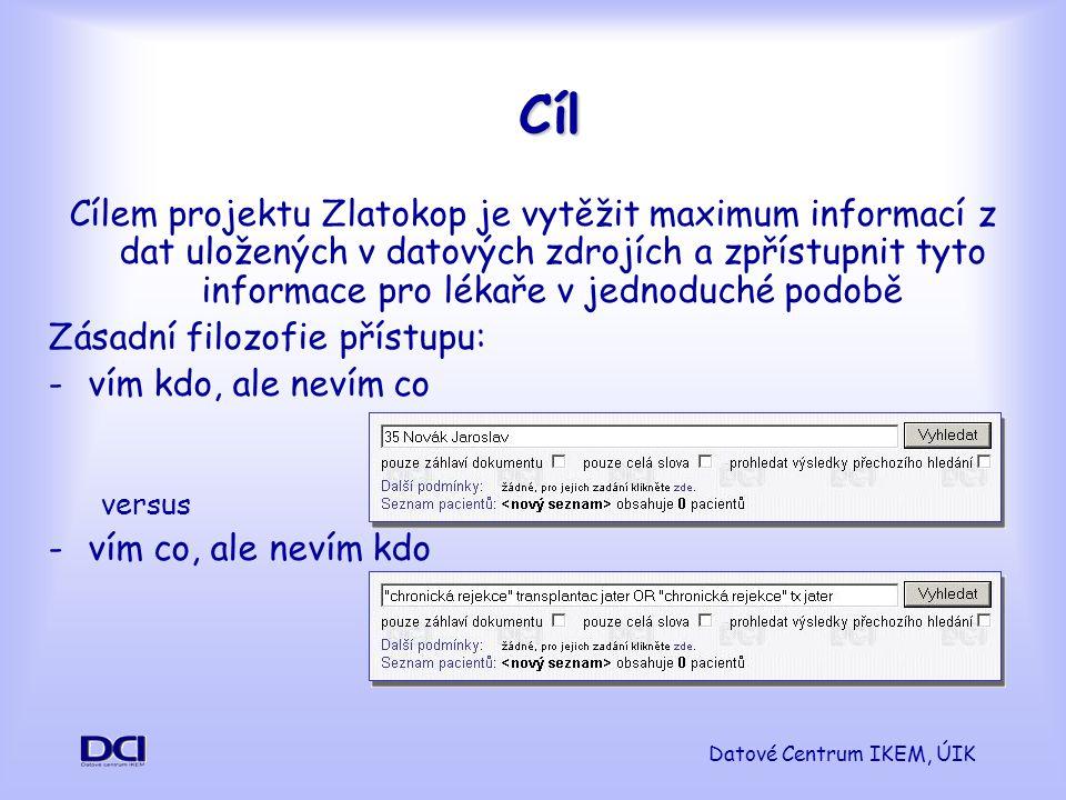 Datové Centrum IKEM, ÚIK Implementace Uživatel vidí a používá jednotný intranetový portál s jedním typem rozhraní Aplikace odpovídá na jeho dotazy prostřednictvím hybridního vyhledávání kombinujícího: –fulltextové vyhledávání nad daty automaticky duplikovanými z Informixu do Caché a zde bitmapově indexovaná –přímé SQL dotazy přes Caché SQL Gateway a ODBC –dotazy přes web services a php scripty PACS systému