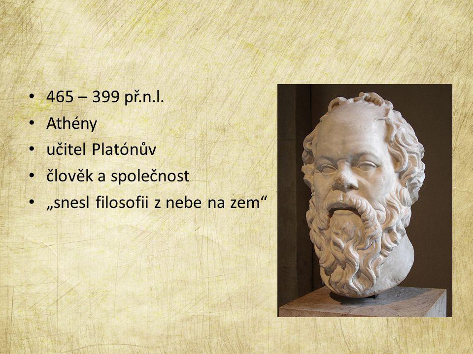 """465 – 399 př.n.l. Athény učitel Platónův člověk a společnost """"snesl filosofii z nebe na zem"""""""
