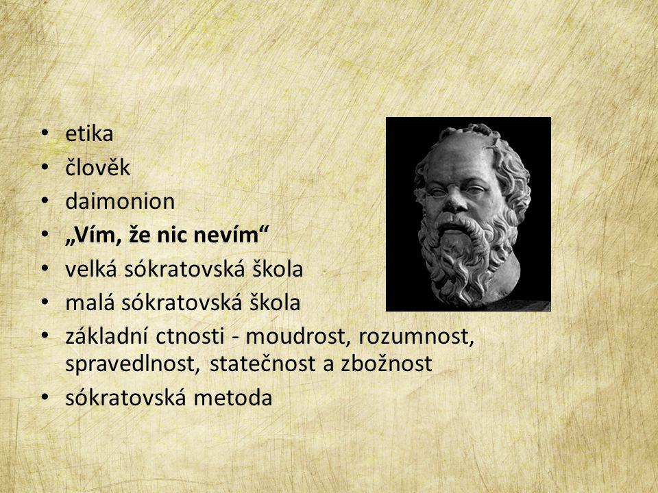 """etika člověk daimonion """"Vím, že nic nevím"""" velká sókratovská škola malá sókratovská škola základní ctnosti - moudrost, rozumnost, spravedlnost, stateč"""