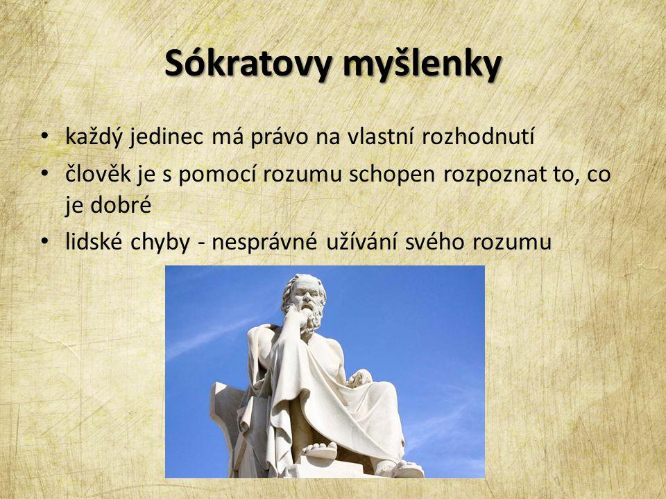 Sókratovy myšlenky každý jedinec má právo na vlastní rozhodnutí člověk je s pomocí rozumu schopen rozpoznat to, co je dobré lidské chyby - nesprávné užívání svého rozumu