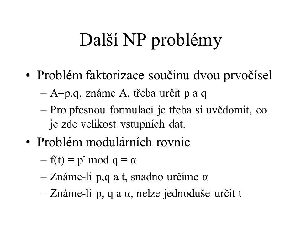 Další NP problémy Problém faktorizace součinu dvou prvočísel –A=p.q, známe A, třeba určit p a q –Pro přesnou formulaci je třeba si uvědomit, co je zde