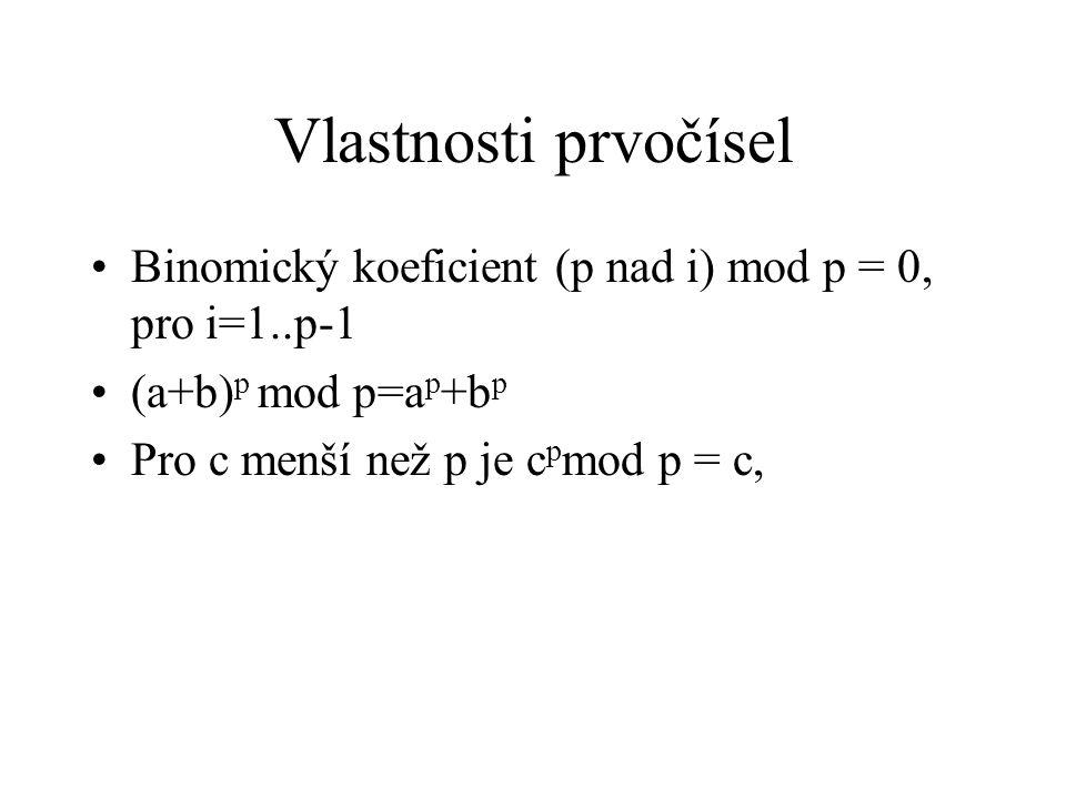 Vlastnosti prvočísel Binomický koeficient (p nad i) mod p = 0, pro i=1..p-1 (a+b) p mod p=a p +b p Pro c menší než p je c p mod p = c,