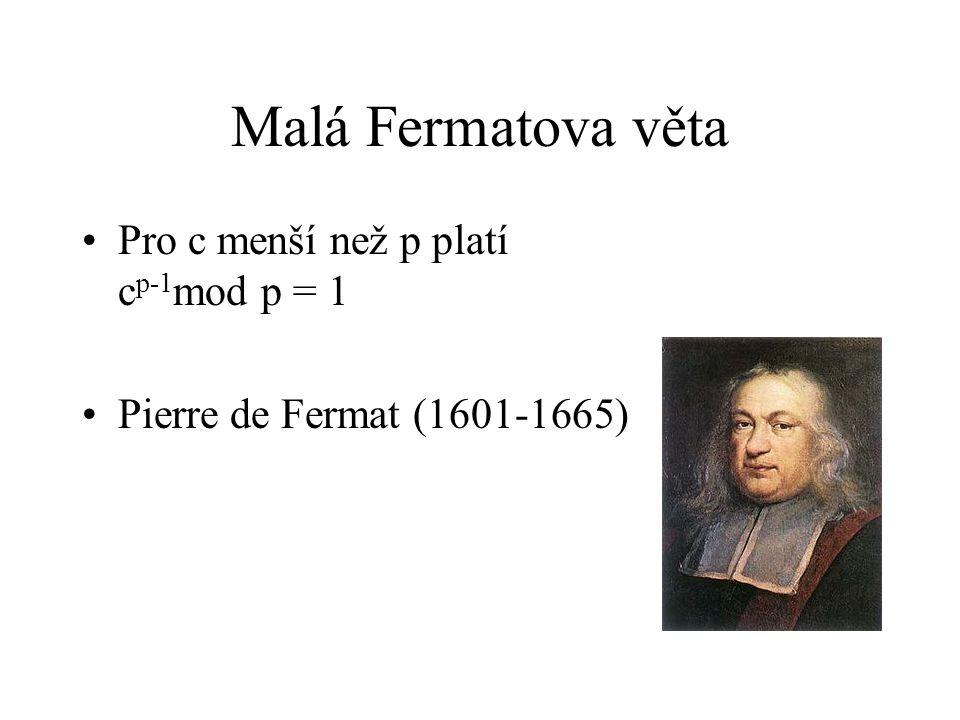 Malá Fermatova věta Pro c menší než p platí c p-1 mod p = 1 Pierre de Fermat (1601-1665)