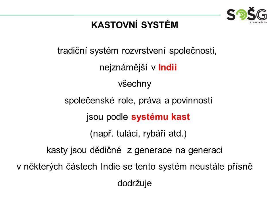 KASTOVNÍ SYSTÉM tradiční systém rozvrstvení společnosti, nejznámější v Indii všechny společenské role, práva a povinnosti jsou podle systému kast (např.