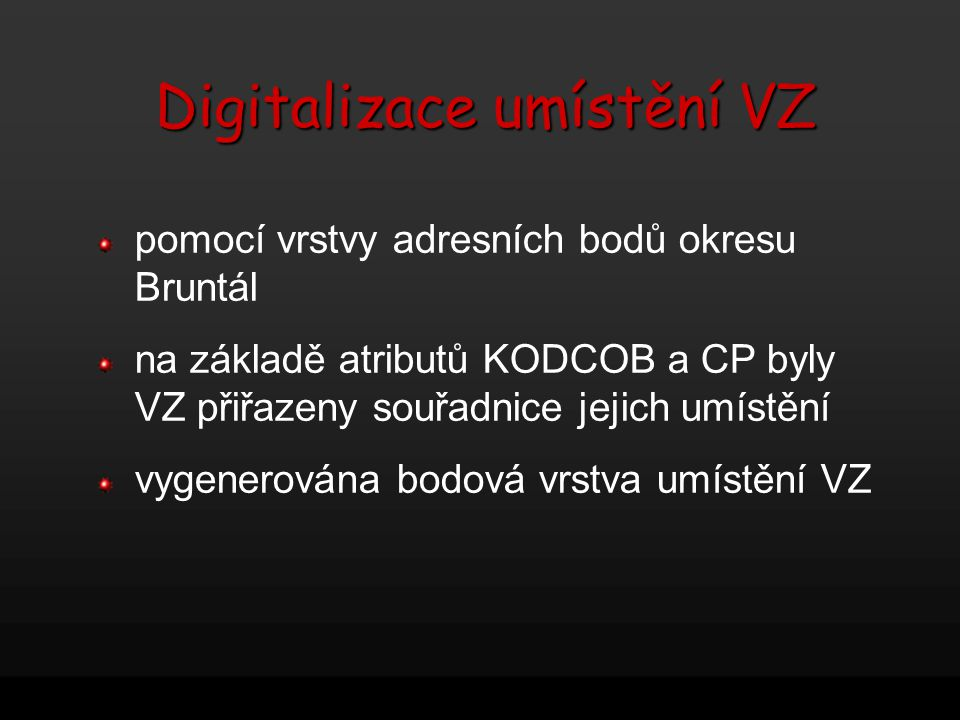 Digitalizace umístění VZ pomocí vrstvy adresních bodů okresu Bruntál na základě atributů KODCOB a CP byly VZ přiřazeny souřadnice jejich umístění vyge