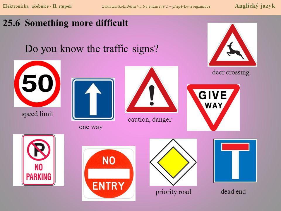 25.6 Something more difficult Do you know the traffic signs? Elektronická učebnice - II. stupeň Základní škola Děčín VI, Na Stráni 879/2 – příspěvková