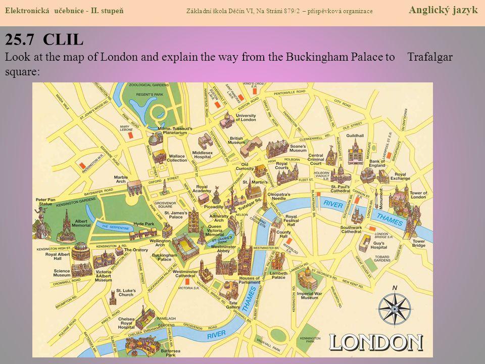25.7 CLIL Look at the map of London and explain the way from the Buckingham Palace to Trafalgar square: Elektronická učebnice - II. stupeň Základní šk