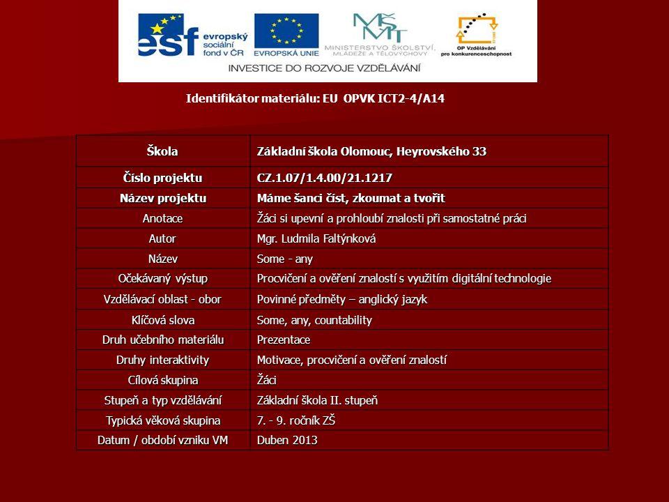 Identifikátor materiálu: EU OPVK ICT2-4/A14Škola Základní škola Olomouc, Heyrovského 33 Číslo projektu CZ.1.07/1.4.00/21.1217 Název projektu Máme šanci číst, zkoumat a tvořit Anotace Žáci si upevní a prohloubí znalosti při samostatné práci Autor Mgr.