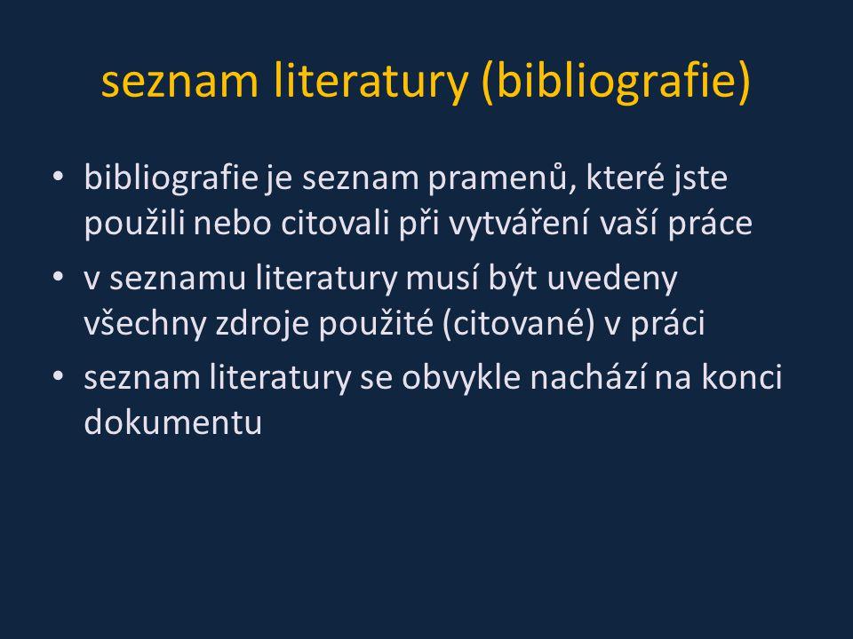 seznam literatury (bibliografie) bibliografie je seznam pramenů, které jste použili nebo citovali při vytváření vaší práce v seznamu literatury musí b