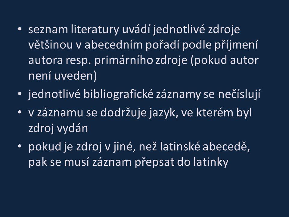 seznam literatury uvádí jednotlivé zdroje většinou v abecedním pořadí podle příjmení autora resp. primárního zdroje (pokud autor není uveden) jednotli