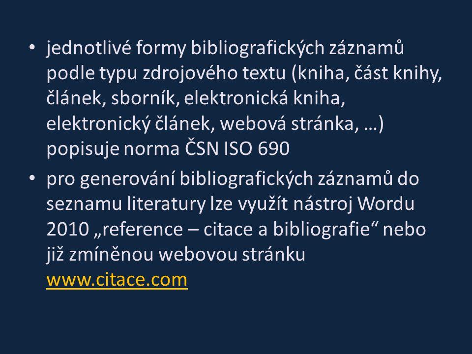 jednotlivé formy bibliografických záznamů podle typu zdrojového textu (kniha, část knihy, článek, sborník, elektronická kniha, elektronický článek, we