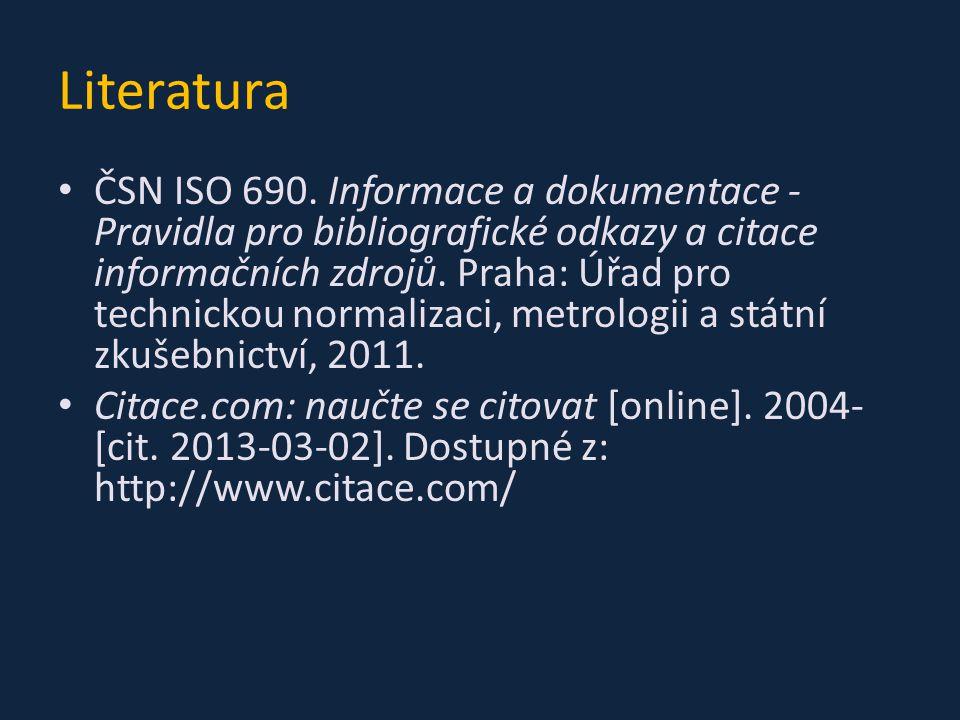 Literatura ČSN ISO 690. Informace a dokumentace - Pravidla pro bibliografické odkazy a citace informačních zdrojů. Praha: Úřad pro technickou normaliz